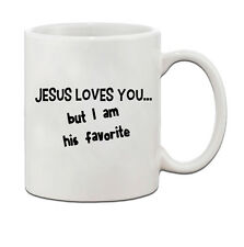 Jesus Loves You But I Am His Favorite Ceramic Coffee Tea Mug Cup