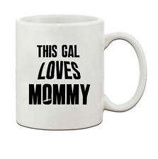 This Gal Loves Mommy Ceramic Coffee Tea Mug Cup