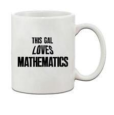 This Gal Loves Mathematics Ceramic Coffee Tea Mug Cup