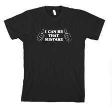 I Can Be That Mistake Funny T-Shirt Tee