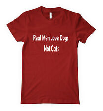 REAL MEN LOVE DOGS NOT CATS Unisex Adult T-Shirt Tee Top