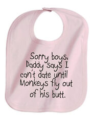SORRY BOY'S DADDY SAY'S  I CAN'T DATE TILL MONKEY'S FLY -FUNNY BABY BIB - GIRL