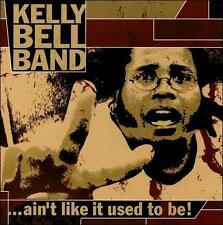 Kelly Bell Band : Aint Like It Used to Be CD (2001)