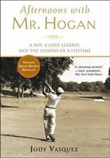Afternoons with Mr. Hogan: A Boy, a Golf Legend, and the Lessons of a Lifetime -