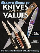 Blade's Guide to Knives and Their Values by Steve Shackleford 7th ed. NEW