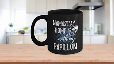 Namast'ay Home With My Papillon Funny Coffee Mug Dog Lover/Owner Gift Idea
