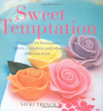 Sweet Temptation: 25 Recipes for Homemade Sweets, Chocolates and Other Delicious