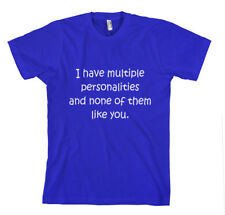 I HAVE MULTIPLE PERSONALITIES NONE LIKE YOU FUNNY Unisex Adult T-Shirt Tee Top