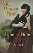Once Upon a Time ...Upon a Time by P.A. Elliott (English) Paperback Book Free Sh