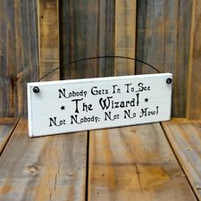 NOBODY GETS IN TO SEE THE WIZARD Sign Country Home Deco
