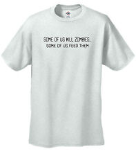 Some Of Us Kill Zombies...Some Of Us Feed Them T-Shirt
