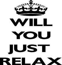 Will You Just Relax #127 T-Shirt - Keep Calm and Carry On Themed Shirt