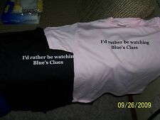 """""""I'D RATHER BE WATCHING BLUES CLUES"""" NEW QUALITY SHIRT!  GREAT GIFT!"""