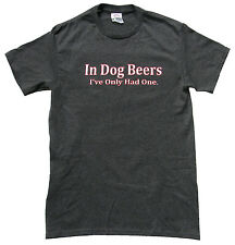 In Dog Beers I've Only Had One Funny Adult T-shirt