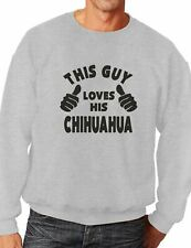 This Guy Loves His Chihuahua Dog Pet Mens Unisex Sweatshirt Size S-XXL
