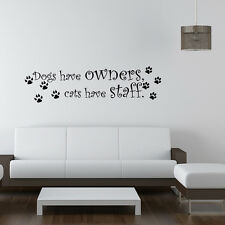 Wall Decal Dogs Have Owners Cats Have Staff Sticker Quote Lettering Sign JR209