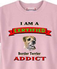 I Am A Certified Border Terrier ADDICT Dog T-Shirt - 5 Colors Item # 847 Adopt