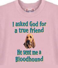 T-Shirt Big Dog I ask God for a true friend Bloodhound 5 Colors # 744 Adopt