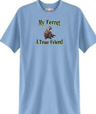Big Dog T Shirt - My Ferret  A True Friend 34 Animal Family Men's Women Adopt