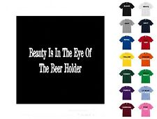 Beauty is in the eye of beer holder T-shirt #33  - Free Shipping