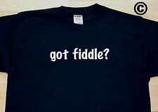 got fiddle? MUSIC BAND FUNNY CUTE T-SHIRT TEE
