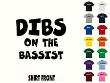 Dibs On The Bassist T-Shirt #336 - Free Shipping