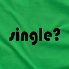 Single ? Funny College Party Pickup Line Unique Tee T-Shirt Green