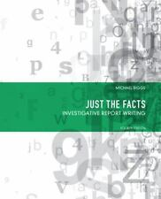 PREVIOUS EDITION, SAVE $$ Just the Facts : Investigative Report Writing by biggs