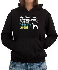 MY German Shorthaired Pointer , THINKS I AM GREAT Women Hoodie