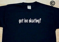 got ice skating? FIGURE ICESKATING SKATER FUNNY CUTE T-SHIRT TEE