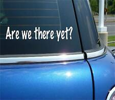 ARE WE THERE YET? KIDS TRAVEL CHILDREN FUNNY DECAL STICKER ART CAR DECOR
