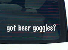got beer goggles? DRUNK ALCOHOL FUNNY DECAL STICKER ART WALL CAR CUTE