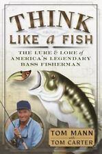 Think Like a Fish : The Lure and Lore of America's Legendary Bass Fisherman,1st