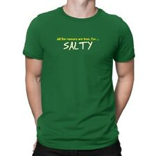All the rumors are true, I'm salty T-shirt