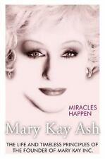 Miracles Happen : The Life and Timeless Principles of the Founder of Mary Kay