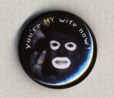 Papa Lazarou You're My Wife Now ! - Badge Button Pin -  25mm and 56mm size!