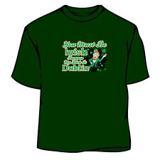 St. Patrick's Day You Must Be Irish T-Shirt
