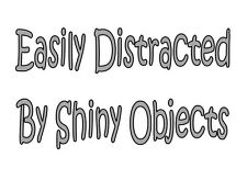 Custom Made T Shirt Easily Distracted By Shiny Objects Funny Humorous Silly