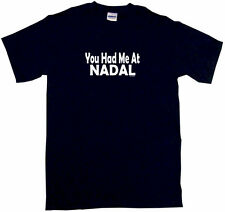 You Had Me At Nadal Mens Tee Shirt Pick Size & Color Small - 6XL