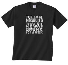 The Last Mosquito That Bit Me Was Drunk For A Week T-Shirt