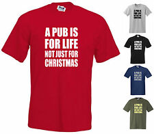 A PUB IS FOR LIFE NOT JUST FOR CHRISTMAS, FUNNY T-SHIRT, Small to 5XL (std cut)