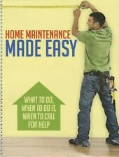 NEW Home Maintenance Made Easy: What to Do, When to Do It, When to Call for Help