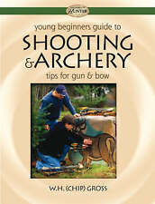 Young Beginner's Guide to Shooting & Archery 'Tips for Gun and Bow Gross, W.H. C
