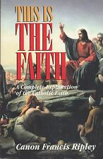 CATHOLIC BOOK  THIS IS THE FAITH  BY CANNON FRANCIS RIPLEY