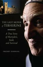 The Last Monk of Tibhirine A True Story of Martyrdom, Faith, and Survival Fredd