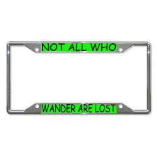 NOT ALL WHO WANDER ARE LOST Metal License Plate Frame Tag Holder Four Holes