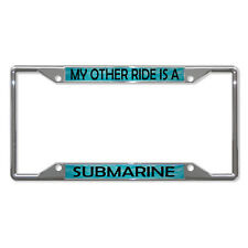 MY OTHER RIDE IS A SUBMARINE Metal License Plate Frame Tag Holder Four Holes