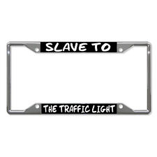 SLAVE TO THE TRAFFIC LIGHT Metal License Plate Frame Tag Holder Four Holes
