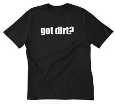 Got Dirt? T-shirt Funny Off Road 4x4 Sand Mud 4 Wheeling Tee Shirt S-5XL