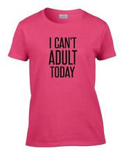 Ladies Funny I Can't Adult Today Humor Novelty Don't Grow Up Women's T-Shirt